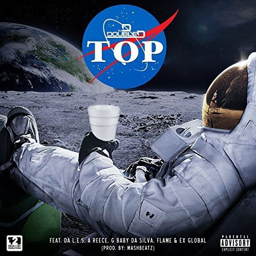 DJ D Double D - Top Ft. Da L.E.S, G Baby Da Silva, A-Reece, Flame & EX Global