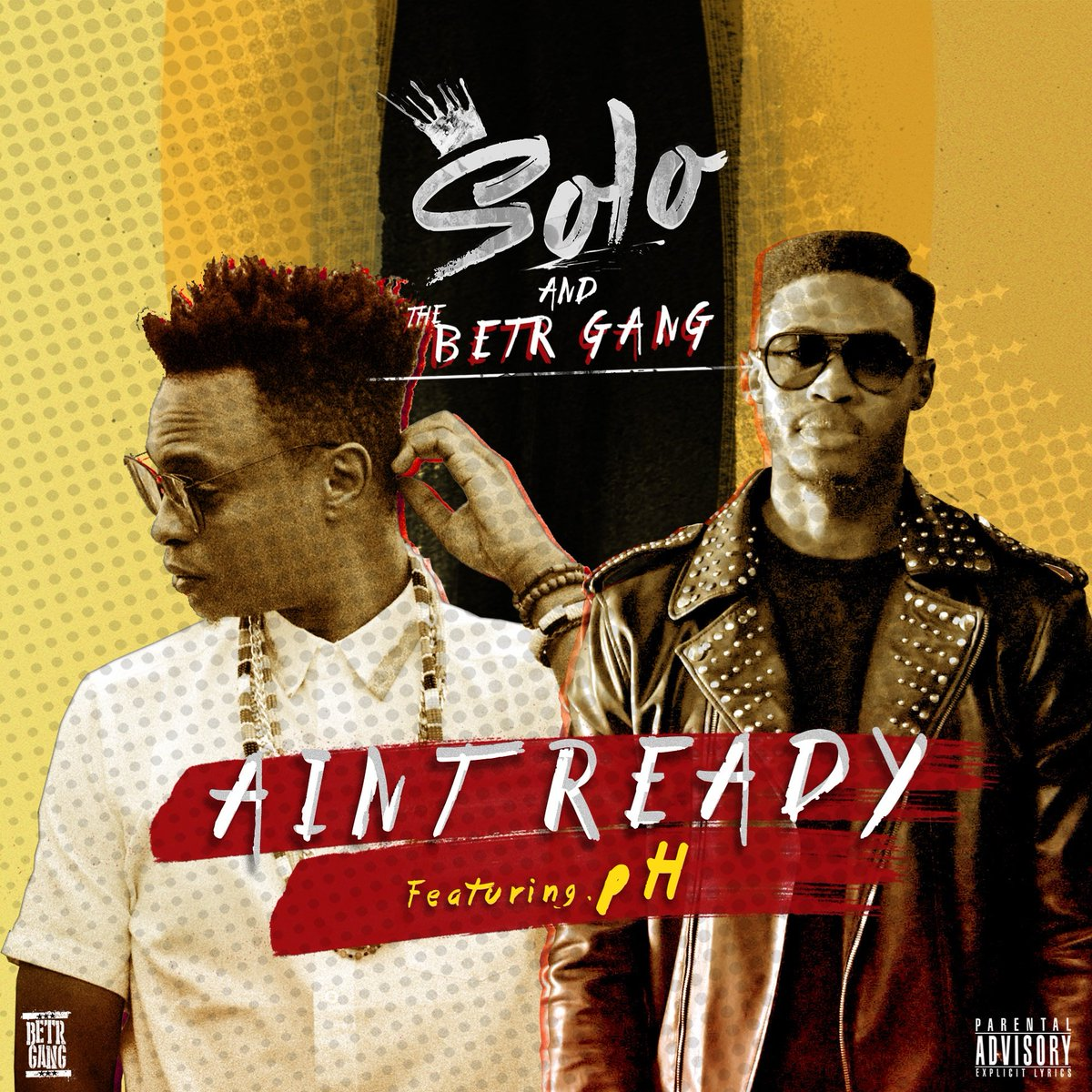 Solo & The BETR Gang – Ain't Ready Ft. P.H.