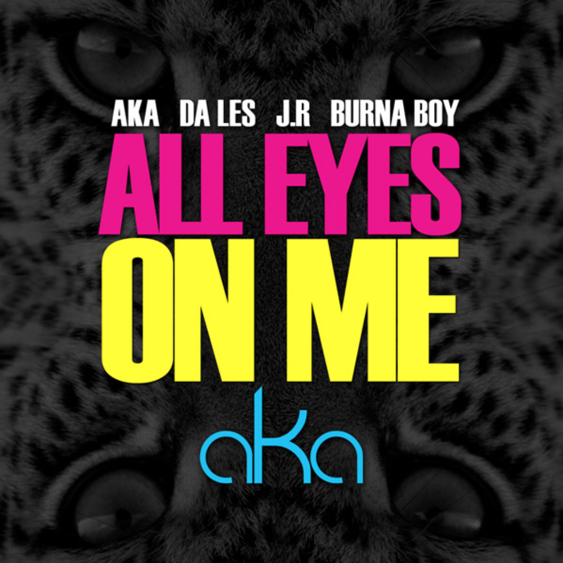 AKA - All Eyes On Me ft. Burna Boy, Da L.E.S & JR