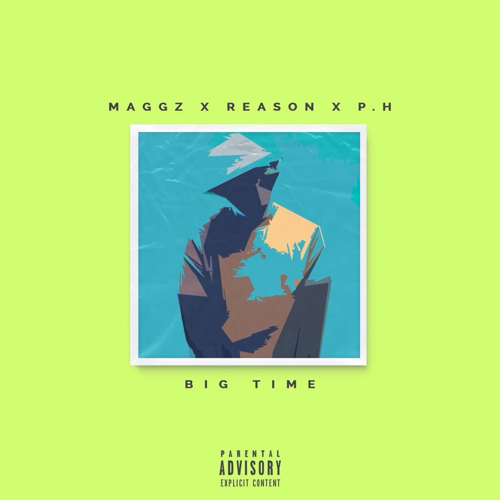 Maggz - Big Time ft. Reason & P.H