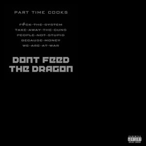 Part Time Cooks - Don't Feed The Dragon