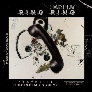 Stanky DeeJay - Ring Ring ft. Golden Black & Khumz