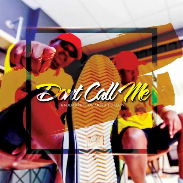 TradeMark – Dont Call Anymore Ft. Dr Muruti & Leon