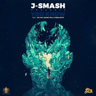 J-Smash – You Know ft. Kid Tini, Ginger Trill & Fresh Boyz