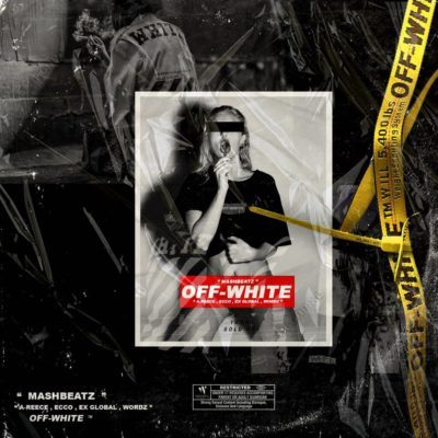 MashBeatz - Off-White ft. A-Reece, Ecco, Ex Global, Wordz