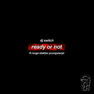 DJ Switch - Ready Or Not ft. Rouge, Blaklez & YoungstaCPT
