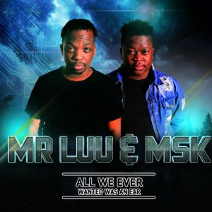 DOWNLOAD Mr Luu & MSK All We Ever Wanted Was an Ear Album