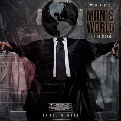 Wordz – Man's World ft. Ex Global