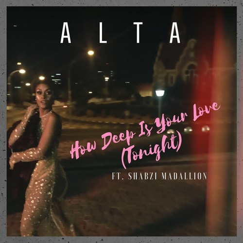 Alta - How Deep Is Your Love (Tonight) Ft ShabZi Madallion