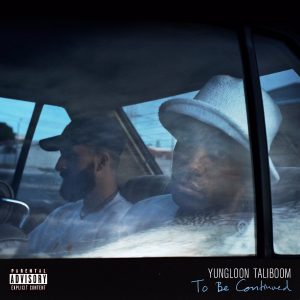 DOWNLOAD Yungloon Taliboom & YoungstaCPT To be continued Mixtape