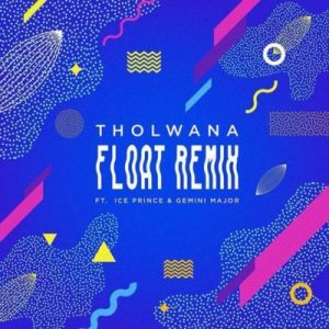 Tholwana – Float (Remix) ft. Gemini Major & Ice Prince