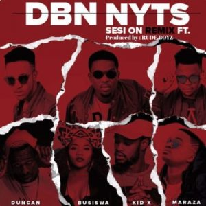 Dbn Nyts – Sesi On (Remix) ft. Busiswa, Kid X, Duncan & Maraza