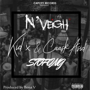 N'Veigh - Stofong ft. Kid X & Caask Asid