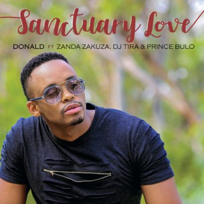 Donald – Sanctuary Love ft. Zanda Zakuza, DJ Tira & Prince Bulo