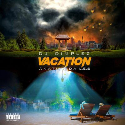 DJ Dimplez – Vacation ft. Anatii & Da L.E.S