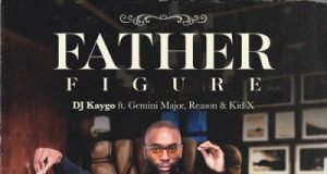 DJ Kaygo – Father Figure ft Kid X, Reason & Gemini Major
