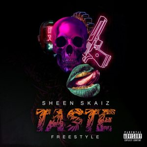 Sheen Skaiz – Taste (Freestyle)