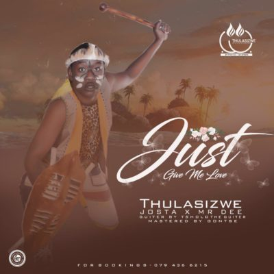 Thulasizwe – Give Me Love ft. Josta & Mr Dee