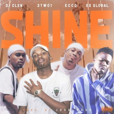 DJ Clen – Shine ft. Ex Global, Ecco & 3TWO1