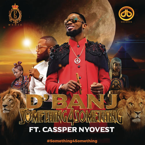 D'Banj - Something for Something ft. Cassper Nyovest