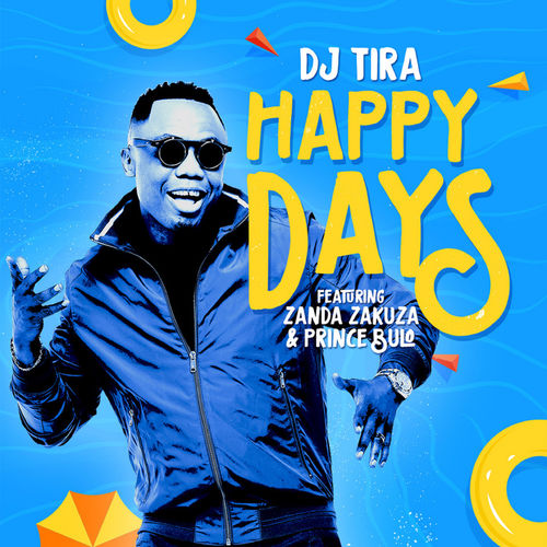 DJ Tira - Happy Days ft. Zanda Zakuza & Prince Bulo