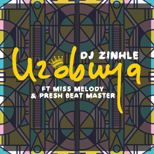 DJ Zinhle - Uzobuya ft. Miss Melody & Presh Beat Master