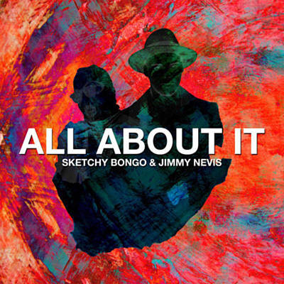 Jimmy Nevis & Sketchy Bongo - All About It