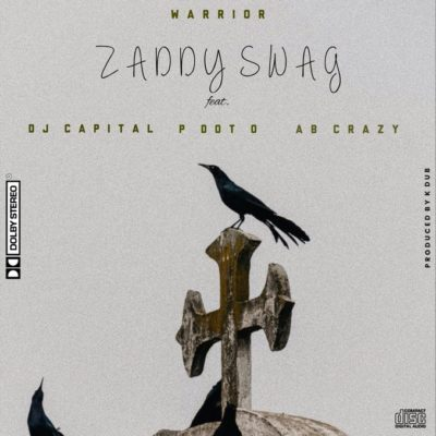 Zaddy Swag – Warrior ft. DJ Capital, PDot O & AB Crazy