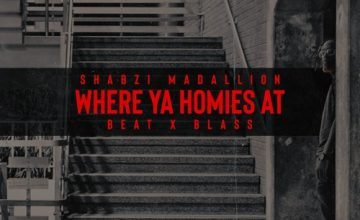ShabZi Madallion - Where Ya Homies At