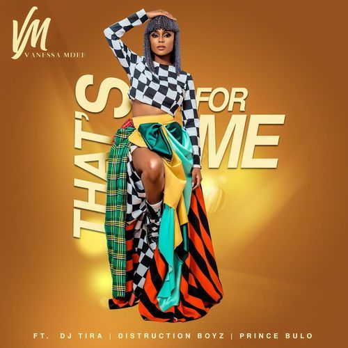Vanessa Mdee – That's For Me ft. Distruction Boyz, DJ Tira X Prince Bulo
