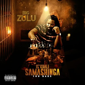 Big Zulu - Is'khali Samashinga 100Bars
