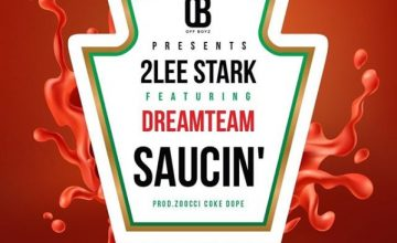 2Lee Stark - Saucin' Ft. DreamTeam (Prod. Zoocci Coke Dope)