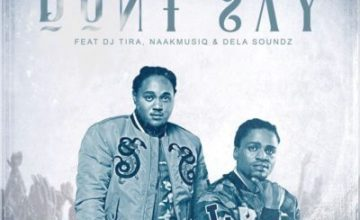 2Point1 – Don't Say ft. DJ Tira, NaakMusiQ & DeLASoundz