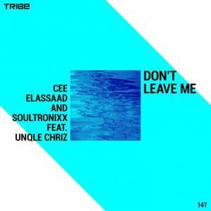 Cee ElAssaad & Soultronixx - Don't Leave Me Ft. Unqle Chriz