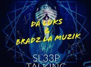 Da Luks & Bradz La Muzik – Sleep Talking (Original Mix)