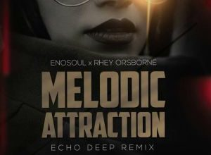 Enosoul & Rhey Orsbone – Melodic Attraction (Echo Deep Remix)