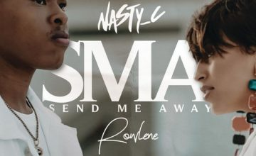 Nasty C - Send Me Away (SMA) ft. Rowlene