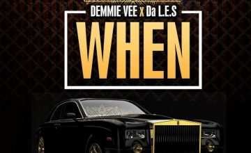 Demmie Vee – When ft. Da L.E.S
