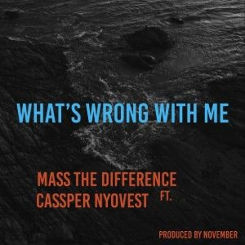 Mass The Difference - What's Wrong With Me? Ft Cassper Nyovest