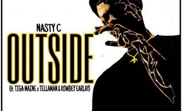 Nasty C – Outside Ft. Tiga Maine, Tellaman & Kowbey Earlay