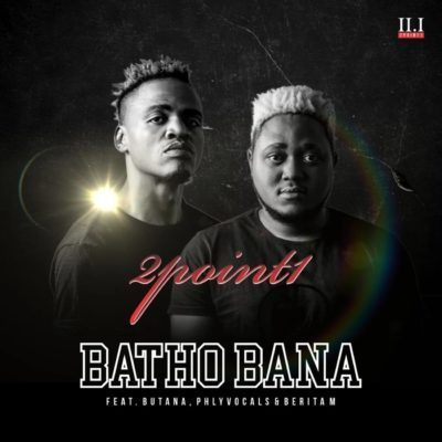 2Point1 – Batho Bana ft. Phlyvocals, Butana & Berita M