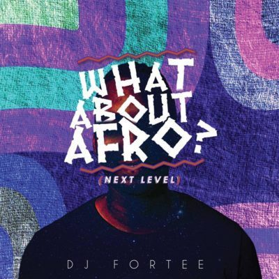 DJ Fortee – What About Afro (Next level) [Mix]