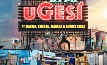 DJ pH – Ugesi ft. Kwesta, Makwa, Maraza & August Child