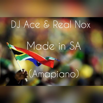 DJ Ace & Real Nox – Made in SA (Amapiano)