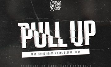 George Beats - Pull Up ft. Spiro Beats, King Deepar & IIroy