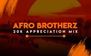 Afro Brotherz – 20K Appreciation Mix