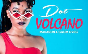 Dot – Volcano ft. Madanon & Gqom Gvng