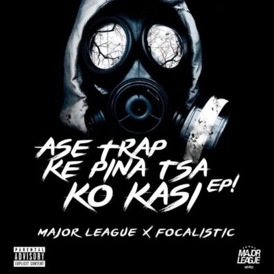 DOWNLOAD Major League & Focalistic Ase Trap Ke Pina Tsa Ko Kasi EP
