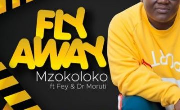 Mzokoloko – Fly Away ft. Fey & Dr Moruti