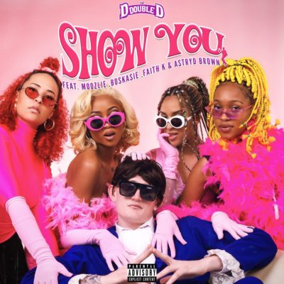 DJ D Double D – Show You ft. Moozlie, Astryd Brown, Faith K, Boskasie